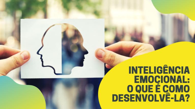 Inteligência Emocional: o que é e como desenvolver